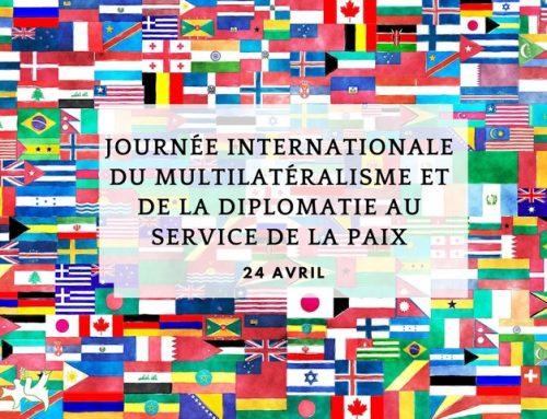 JOURNÉE INTERNATIONALE DU MULTILATÉRALISM ET DE LA DIPLOMATIE AU SERVICE DE LA PAIX